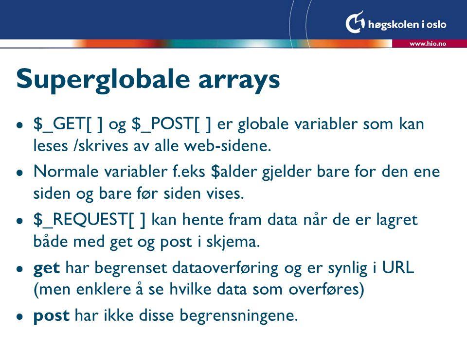 Superglobale arrays $_GET[ ] og $_POST[ ] er globale variabler som kan leses /skrives av alle web-sidene.